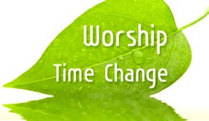 WORSHIP TIME CHANGE! NOVEMBER 5TH